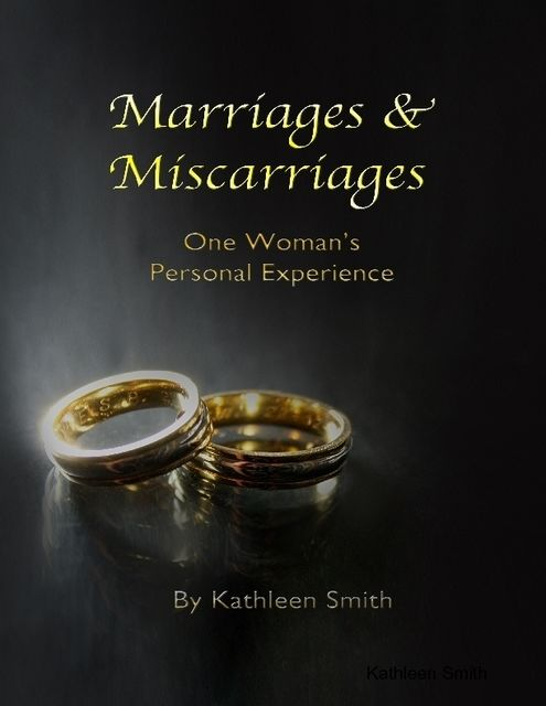 Marriages & Miscarriages: One Woman's Personal Experience, Kathleen Smith