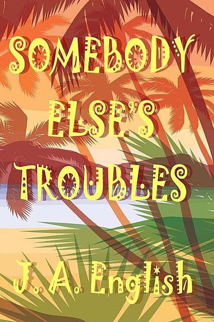 Somebody Else's Troubles, J.A. English
