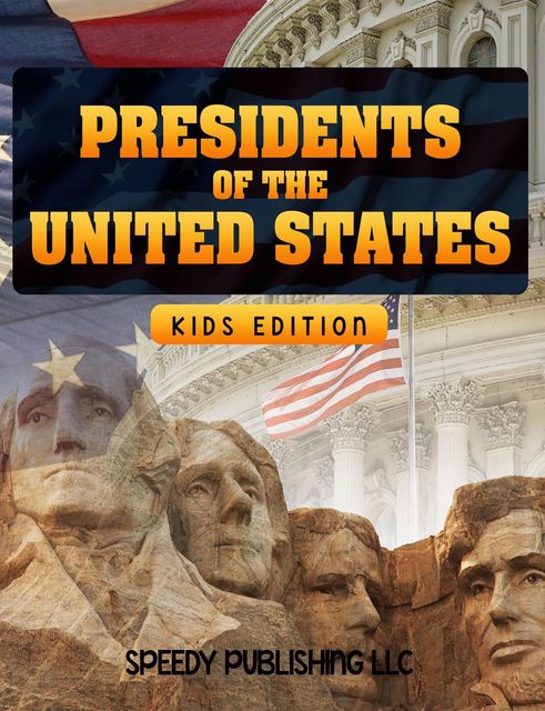 Presidents Of The United States (Kids Edition), Speedy Publishing