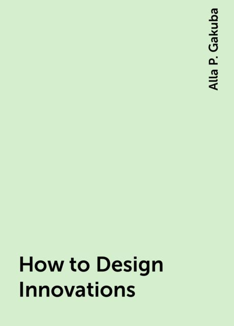 How to Design Innovations, Alla P. Gakuba