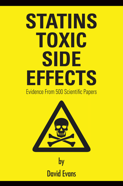 Statins Toxic Side Effects: Evidence from 500 scientific papers, David Evans