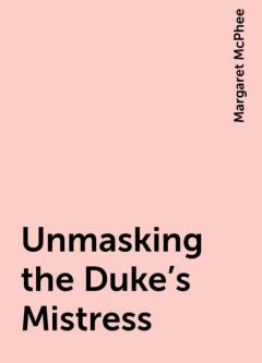 Unmasking the Duke's Mistress, Margaret McPhee