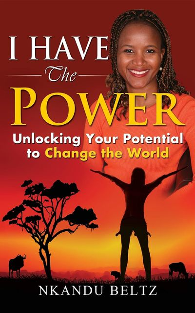 I Have The Power: Unlocking Your Potential To Change The World, Nkandu Beltz
