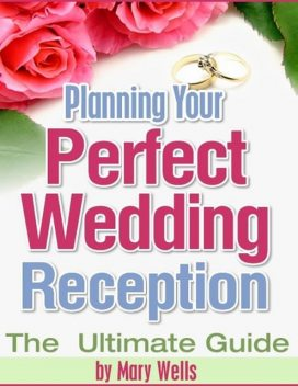 Planning Your Perfect Wedding Reception – The Ultimate Guide, Mary Wells