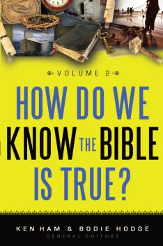 How Do We Know the Bible is True Volume 2, Bodie Hodge, Ken Ham