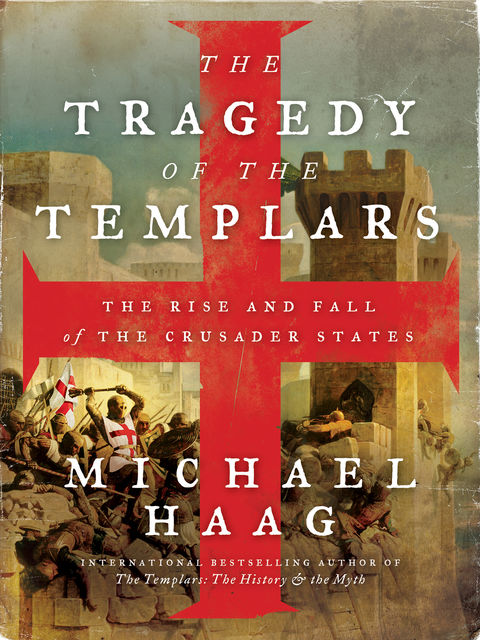 The Tragedy of the Templars, Michael Haag