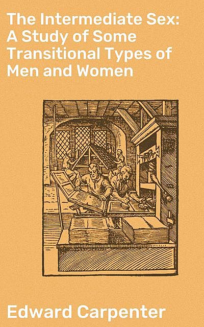 The Intermediate Sex: A Study of Some Transitional Types of Men and Women, Edward Carpenter