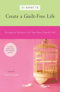 31 Words to Create a Guilt-Free Life, Karen Bouris