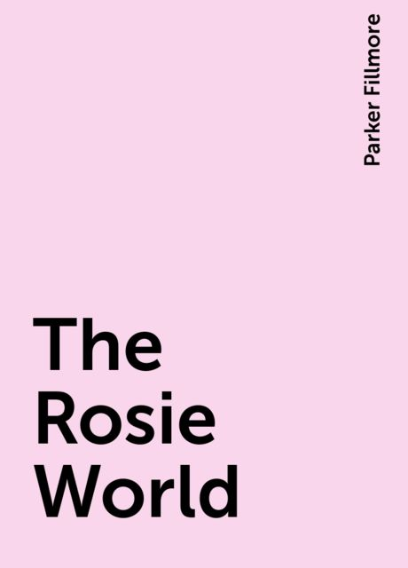 The Rosie World, Parker Fillmore