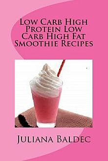 Ketogenic Diet Recipes: Keto Diet Smoothies, Juliana Baldec