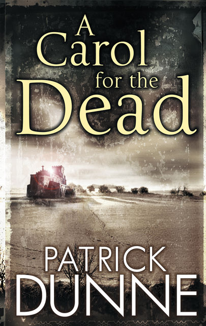 A Carol for the Dead – Illaun Bowe Crime Thriller #1, Patrick Dunne