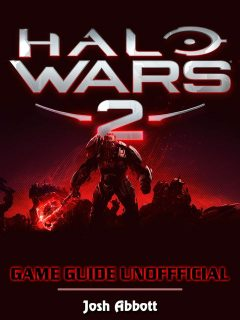 Halo Wars 2 Game Guide Unofficial, Josh Abbott