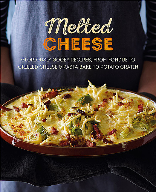Melted Cheese: Gloriously gooey recipes to satisfy your cravings, amp, Ryland Peters, Small