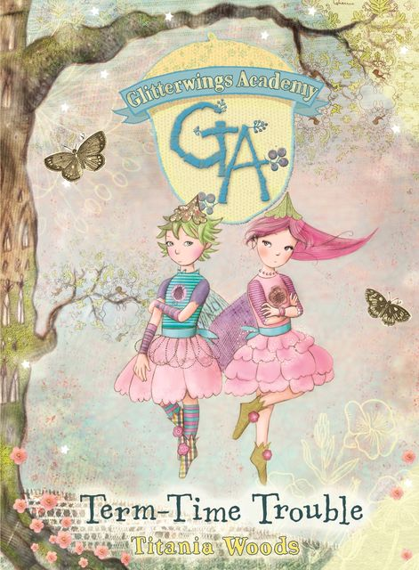 GLITTERWINGS ACADEMY 6: Term-Time Trouble, Titania Woods