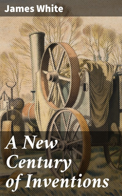 A New Century of Inventions, James White