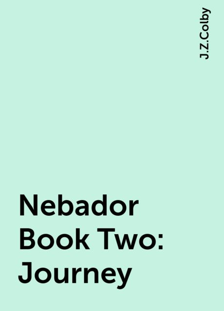 Nebador Book Two: Journey, J.Z.Colby