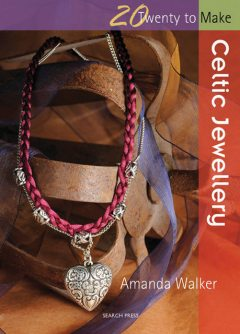 20 to Make: Celtic Jewellery, Amanda Walker