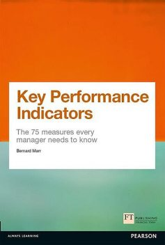 Key Performance Indicators (KPI): The 75 measures every manager needs to know (Financial Times Series), Bernard Marr