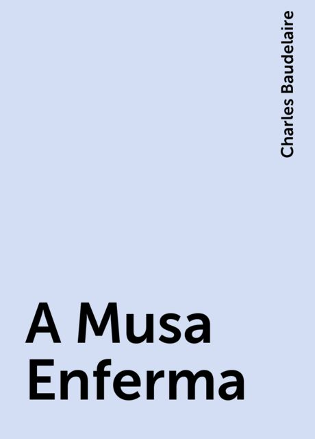 A Musa Enferma, Charles Baudelaire