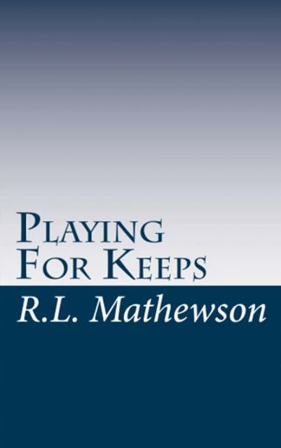 Playing For Keeps, R.L.Mathewson