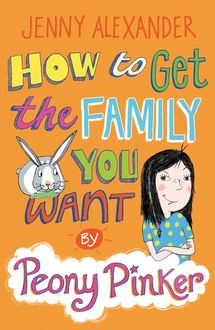 How To Get The Family You Want by Peony Pinker, Jenny Alexander
