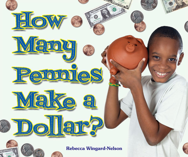 How Many Pennies Make a Dollar?, Rebecca Wingard-Nelson