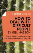 A Joosr Guide to How to Deal with Difficult People by Gill Hasson, Joosr