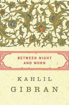 Between Night and Morn, Kahlil Gibran