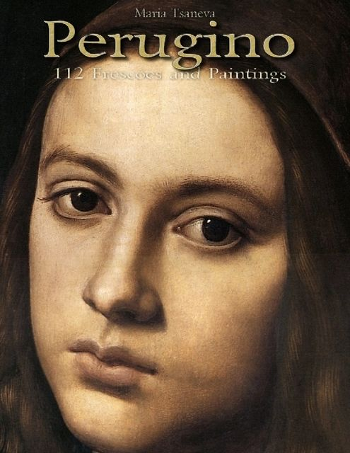 Perugino: 112 Frescoes and Paintings, Maria Tsaneva