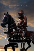 Rise of the Valiant (Kings and Sorcerers--Book 2), Morgan Rice