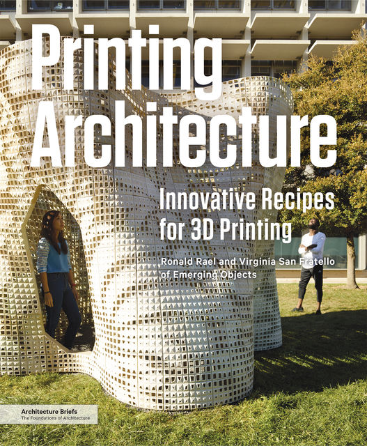 Printing Architecture, Ronald Rael, Virginia San Fratello