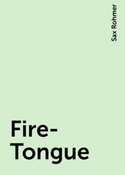 Fire-Tongue, Sax Rohmer