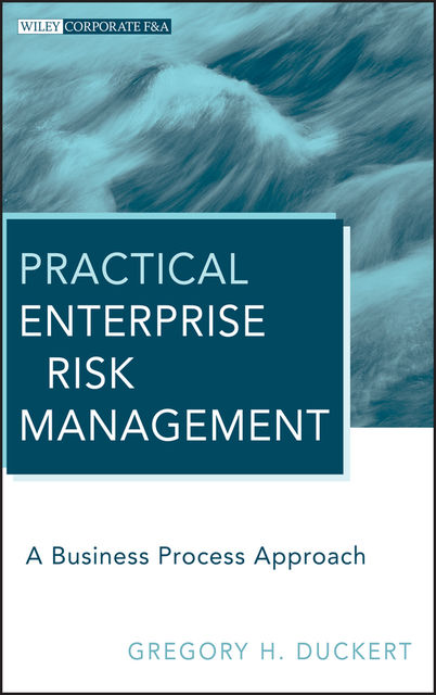 Practical Enterprise Risk Management, Gregory H.Duckert