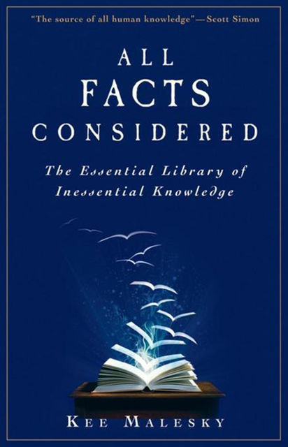 All Facts Considered: The Essential Library of Inessential Knowledge, Kee Malesky