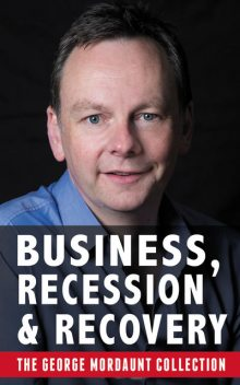 Business, Recession and Recovery, George Mordaunt