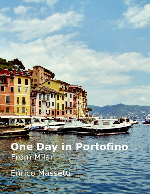 One Day at Portofino from Milan, Enrico Massetti