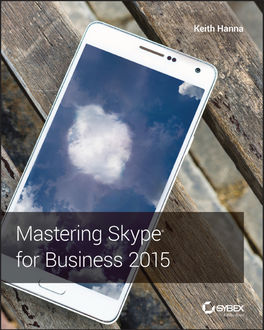 Mastering Skype for Business 2015, Keith Hanna