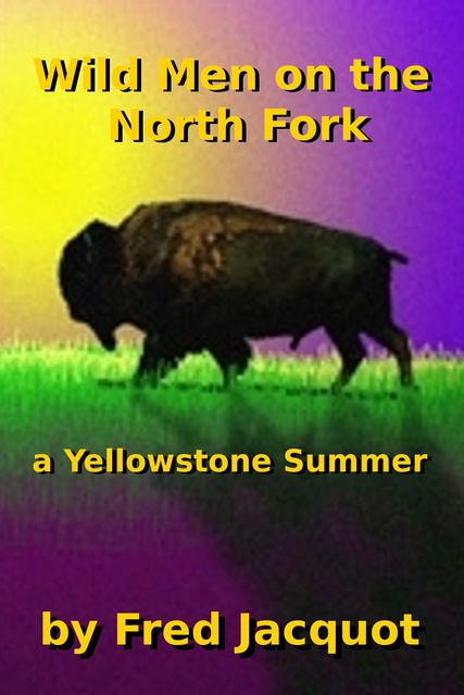 Wild Men on the North Fork, Fred W Jacquot