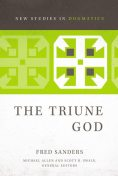 The Triune God, Fred Sanders