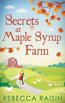 Secrets At Maple Syrup Farm, Rebecca Raisin