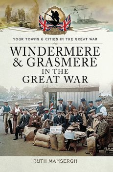 Windermere and Grasmere in the Great War, Ruth Mansergh