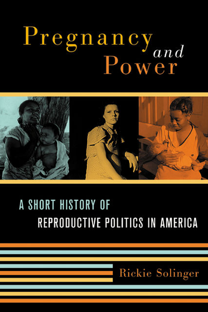Pregnancy and Power, Rickie Solinger