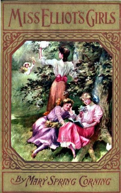 Miss Elliot's Girls / Stories of Beasts, Birds, and Butterflies, Mary Spring Corning
