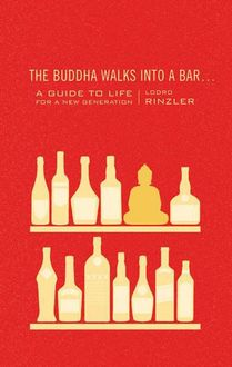 The Buddha Walks Into A Bar: A Guide To Life For A New Generation, Rinzler Lodro