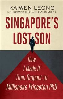 Singapore's Lost Son. How I Made it from Dropout to Millionaire Princeton PhD, Kaiwen Leong