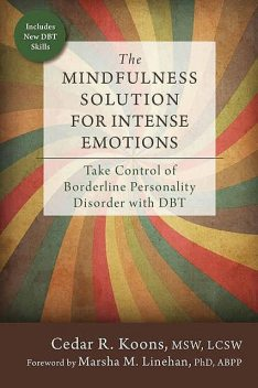 The Mindfulness Solution for Intense Emotions: Take Control of Borderline Personality Disorder with DBT, Cedar R. Koons