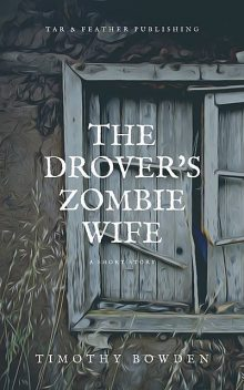 The Drover's Zombie Wife, Timothy Bowden
