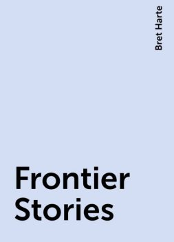 Frontier Stories, Bret Harte