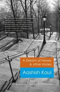 Dream of Horses & Other Stories, Aashish Kaul