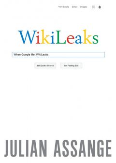 When Google Met Wikileaks, Julian Assange